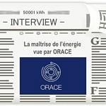 Interview : La maîtrise de l'énergie vue par ORACE