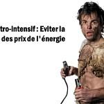 électro-intensif : éviter la foudre des prix de l'énergie