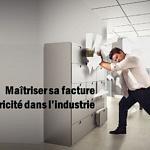 Maîtriser sa facture d'électricité dans l'industrie