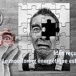Idée reçue N°74 : Le monitoring énergétique est simple