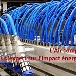 L'Air comprimé : Avis d'expert sur l'impact énergétique